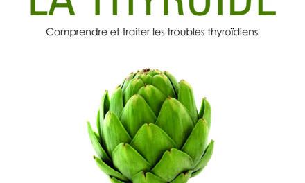 Comprendre et traiter les troubles thyroïdiens