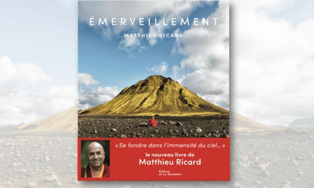 Émerveillement, le nouveau livre de Mathieu Ricard